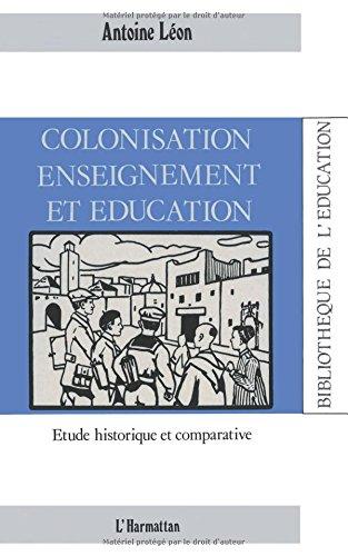 Colonisation, enseignement et éducation (Collection Bibliothèque de l'éducation) (French Edition)
