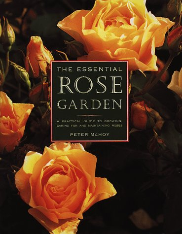 Growing Roses - The Essential Rose Garden: The Complete Guide to Growing, Care and Maintenance of Roses