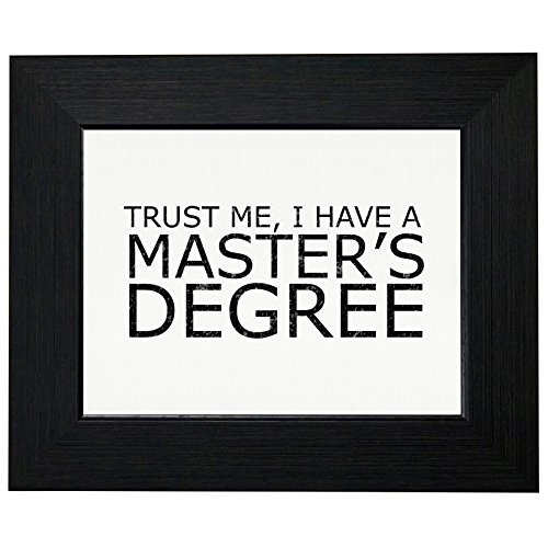 Trust Me, I Have A Master's Degree Framed Print Poster Wall or Desk Mount Options