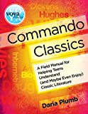 Commando Classics : A Field Manual for Helping Teens Understand (and Maybe Even Enjoy) Classic Literature, Plum, Daria, 1617510084
