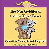 The New Goldilocks and the Three Bears: Mama Bear, Mommy Bear, and Baby Bear