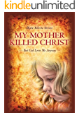 My Mother Killed Christ: But God Loves Me Anyway