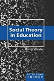 Social Theory in Education Primer (Peter Lang Primer)