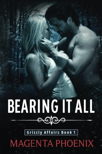 Download Bearing It All (Grizzly Affairs) (Volume 1) ebook