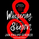 Whispering Shadows: A Novel Audiobook by Jan-Philipp Sendker Narrated by George Newbern