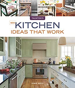 New Kitchen Ideas that Work (Taunton\u0027s Ideas That Work): Jamie Gold: 9781600854965: Amazon.com: Books
