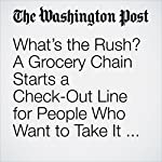 What's the Rush? A Grocery Chain Starts a Check-Out Line for People Who Want to Take It Slow. | Gene Marks