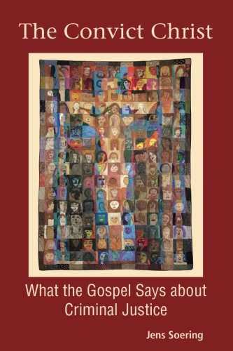 Convict Christ: What the Gospel Says About Criminal Justice