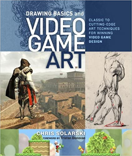 Drawing Basics and Video Game Art: Classic to Cutting-Edge