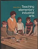 img - for Teaching Elementary Industrial Arts: Using Industrial Arts Activities to Help Children Learn More Effectively book / textbook / text book