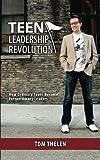 Teen Leadership Revolution: How Ordinary Teens Become Extraordinary Leaders