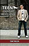 Teen Leadership Revolution, Tom Thelen, 147016664X