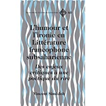 L'humour et l'ironie en Littérature francophone subsaharienne: Des enjeux critiques à une poétique du rire