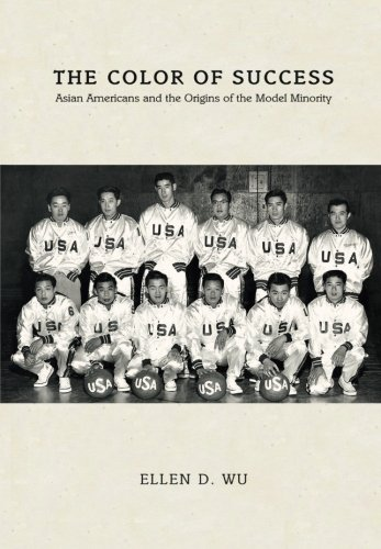 The Color of Success: Asian Americans and the Origins of the Model Minority (Politics and Society in Modern America)