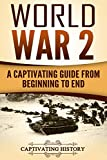world war 2 history books - World War 2: A Captivating Guide from Beginning to End (The Second World War and D Day Book 1)