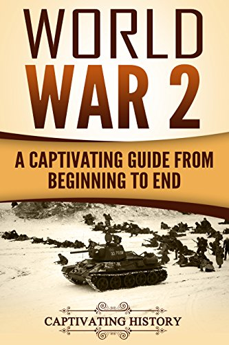 World War 2: A Captivating Guide from Beginning to End (The Second World War and D Day Book 1) by [History, Captivating]