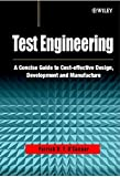 Test Engineering: A Concise Guide to Cost-effective Design, Development and Manufacture (Quality and Reliability Engineering Series)