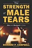 The Strength of Male Tears, Richard P. Campbell, 1478709944