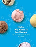 is ice cream - Hello, My Name Is Ice Cream: The Art and Science of the Scoop