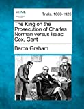 The King on the Prosecution of Charles Norman Versus Isaac Cox, Gent, Baron Graham, 1275764231