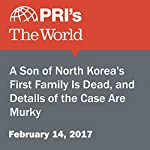 A Son of North Korea's First Family Is Dead, and Details of the Case Are Murky   Matthew Bell