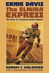 Ernie Davis: The Elmira Express: The Story of a Heisman Trophy Winner