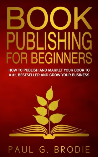 Book Publishing for Beginners: How to have a successful book launch and market your self-published book to a # 1 bestsel