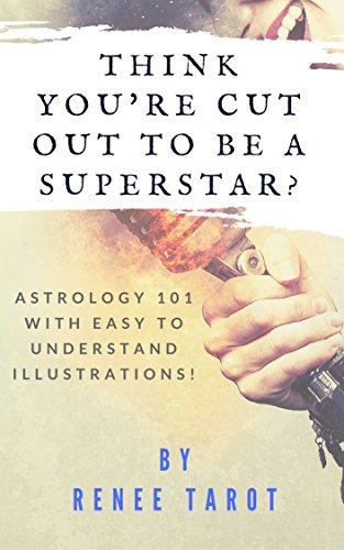 Think You're Cut Out to be a Superstar?: Astrology 101 with Easy to Understand - Celine Career