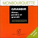 Grandir: Aimer, perdre et grandir | Jean Monbourquette