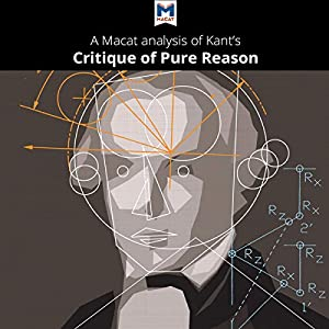A Macat Analysis of Immanuel Kant's Critique of Pure Reason Audiobook