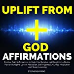 Uplift from God Affirmations: Positive Daily Affirmations to Help You Receive Uplifting from a Divine Power Using the Law of Attraction, Self-Hypnosis, Guided Meditation and Sleep Learning | Stephens Hyang