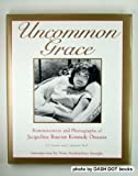 Uncommon Grace: Reminiscences and Photographs of Jacqueline Bouvier Kennedy Onassis