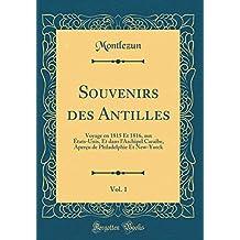 Souvenirs Des Antilles, Vol. 1: Voyage En 1815 Et 1816, Aux États-Unis, Et Dans l'Archipel Caraïbe, Aperçu de Philadelphie Et New-Yorck (Classic Reprint)