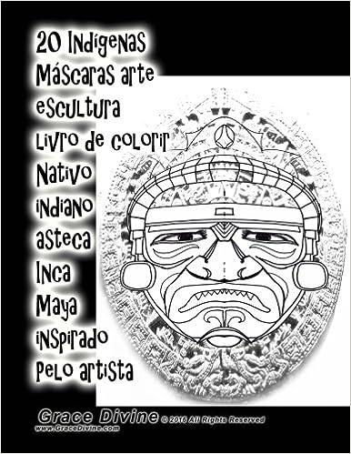 Amazon.com: 20 Indígenas Máscaras arte escultura livro de colorir Nativo indiano asteca Inca Maya inspirado Pelo artista Grace Divine (Portuguese Edition) ...