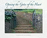 Opening the Gates of the Heart, Carolyn Cj Jones, 0982635206
