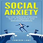 Social Anxiety: The Best Tactics to Overcome Fear of Judgement and Awkward Situations: Social Skills, Book 3 | Cameron Laws