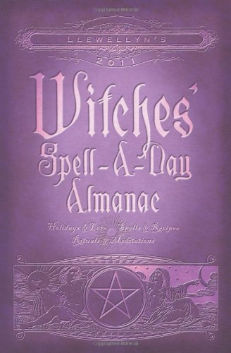 Llewellyn's 2011 Witches' Spell-A-Day Almanac: Holidays & Lore (Annuals - Witches' Spell-a-Day Almanac) pdf epub