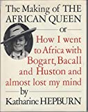 The Making of the African Queen: Or, How I Went to Africa with Bogart, Bacall and Huston and Almost Lost My Mind by Hepburn, Katharine (1992) Hardcover