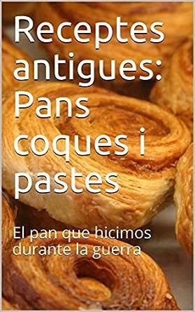 Receptes antigues: Pans coques i pastes: El pan que hicimos ...