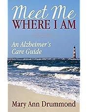 Meet Me Where I Am: An Alzheimer's Care Guide