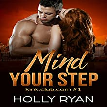 Mind Your Step: kink.club.com, Book 1 Audiobook by Holly Ryan Narrated by Sierra Kline