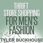 Thrift Store Shopping for Men's Fashion | Tyler Buckhouse