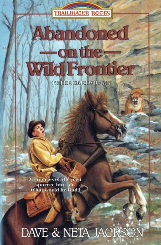 Abandoned on the Wild Frontier: Introducing Peter Cartwright (Trailblazer Books) (Volume 15)