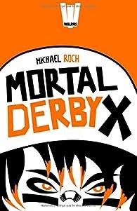 Mortal Derby X par Michael Roch