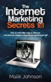 The Internet Marketing Secrets 101: How to write killer copy to influence and persuade people to buy almost anything you sell
