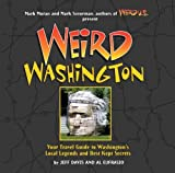 Weird Washington: Your Travel Guide to Washington's Local Legends and Best Kept Secrets by Jefferson Davis (2008-05-06)