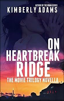 On Heartbreak Ridge: Movie Trilogy Prequel Novella (The Movie) by [Adams, Kimberly]