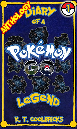 Diary of a Pokemon Go Legend: Anthology 1 (Diary of a Pokemon Go Legend - Anthology)