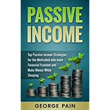 Passive Income: Top Passive Income Strategies for the Motivated who want Financial Freedom and Make Money While Sleeping (Top Ideas to Create your Money ... Extra Cash and Financial Freedom Book 1)