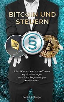 BITCOIN UND STEUERN: Alles Wissenswerte zum Thema: Kryptowährungen, staatliche Regulierungen und Steuern (German Edition)
